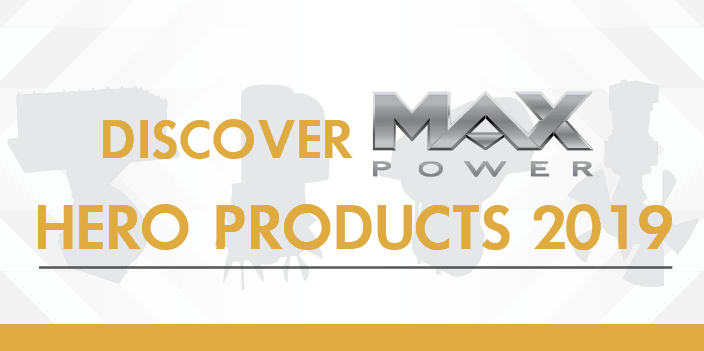 It's time to discover the Max Power Hero Products 2019!